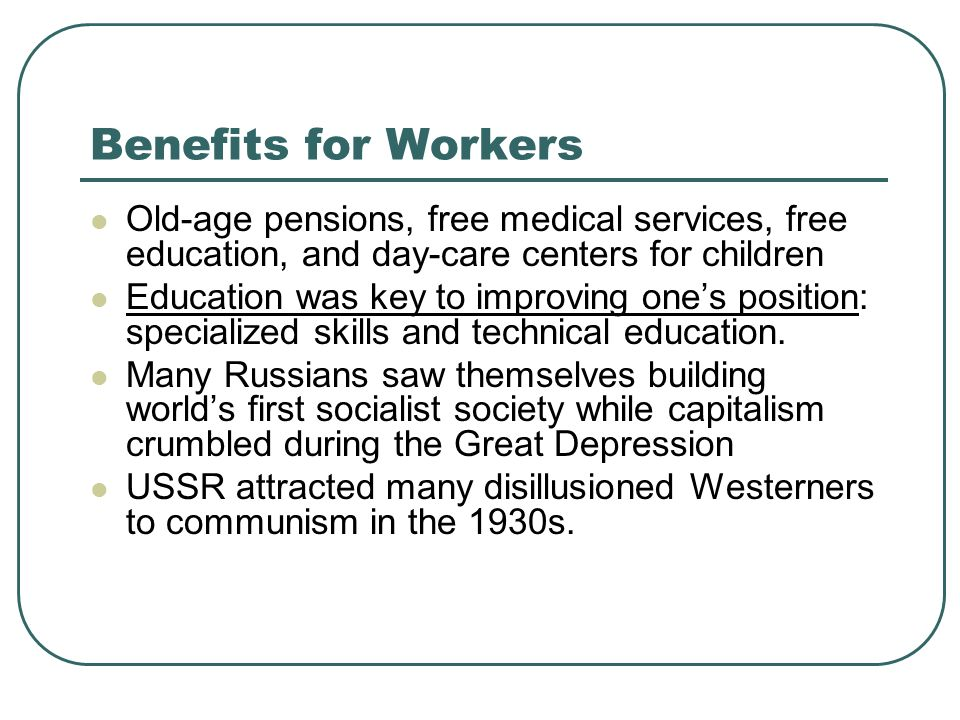 Benefits for Workers Old-age pensions, free medical services, free education, and day-care centers for children.
