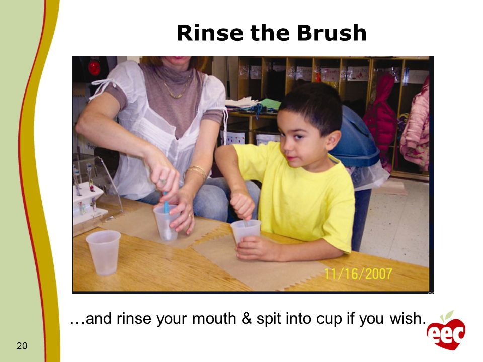Rinse the Brush …and rinse your mouth & spit into cup if you wish.