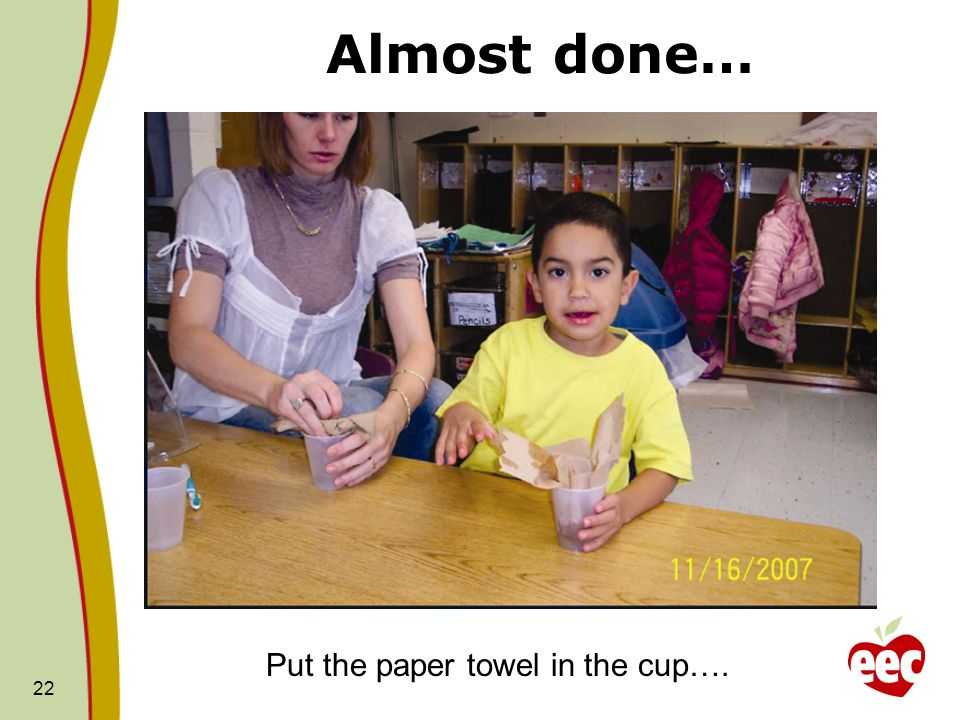 Almost done… Put the paper towel in the cup….