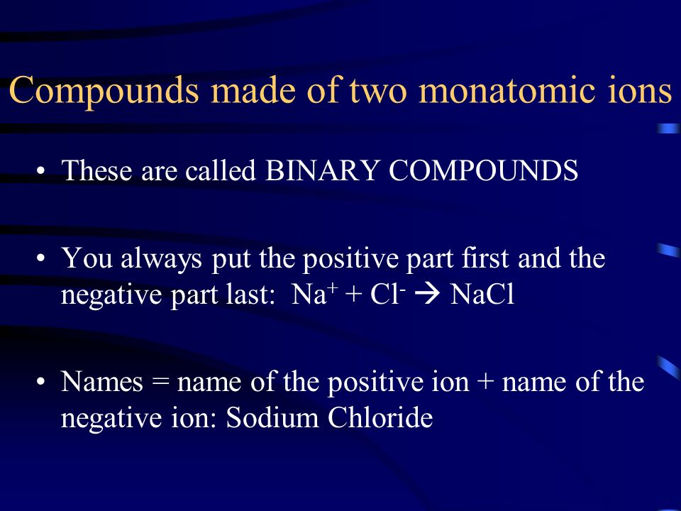 Compounds made of two monatomic ions