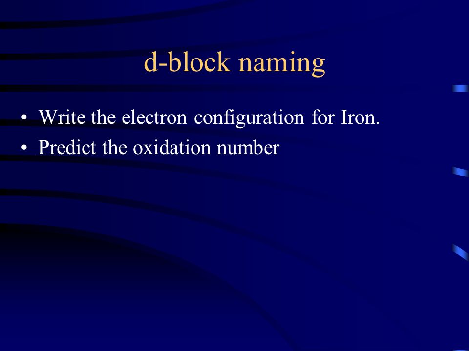 d-block naming Write the electron configuration for Iron.
