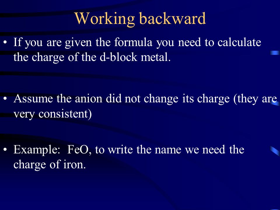 Working backward If you are given the formula you need to calculate the charge of the d-block metal.