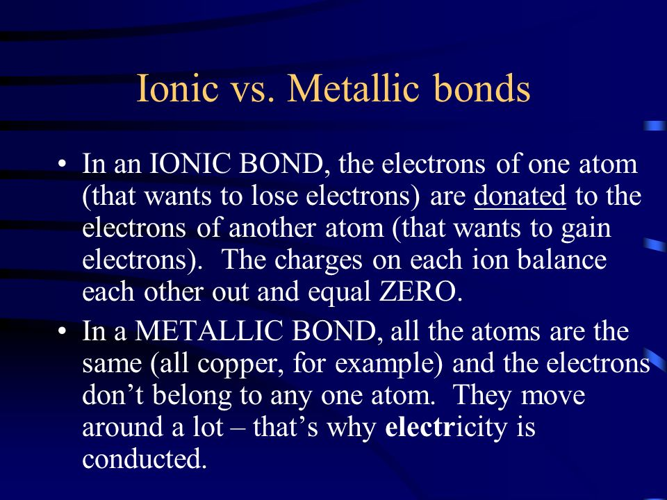 Ionic vs. Metallic bonds