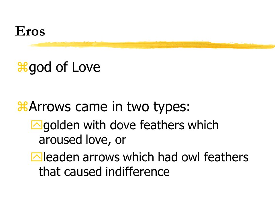 Eros god of Love Arrows came in two types: