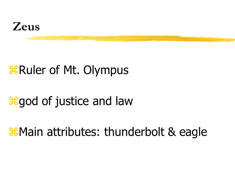 Zeus Ruler of Mt. Olympus god of justice and law