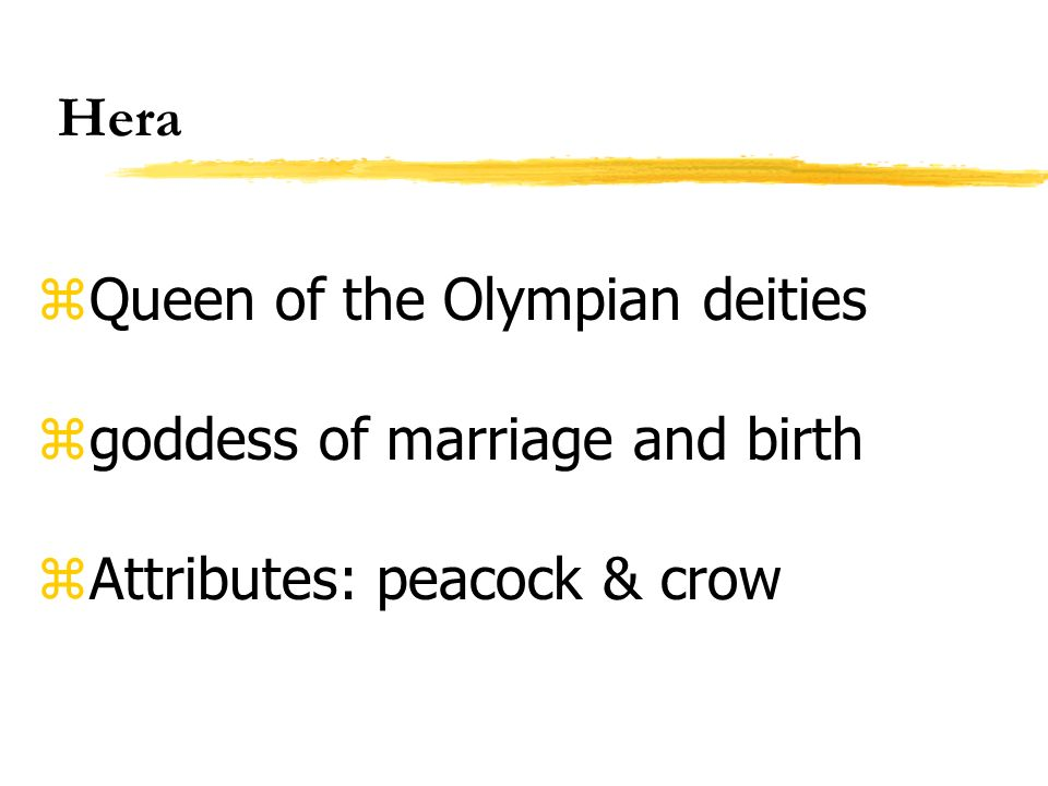 Hera Queen of the Olympian deities goddess of marriage and birth Attributes: peacock & crow