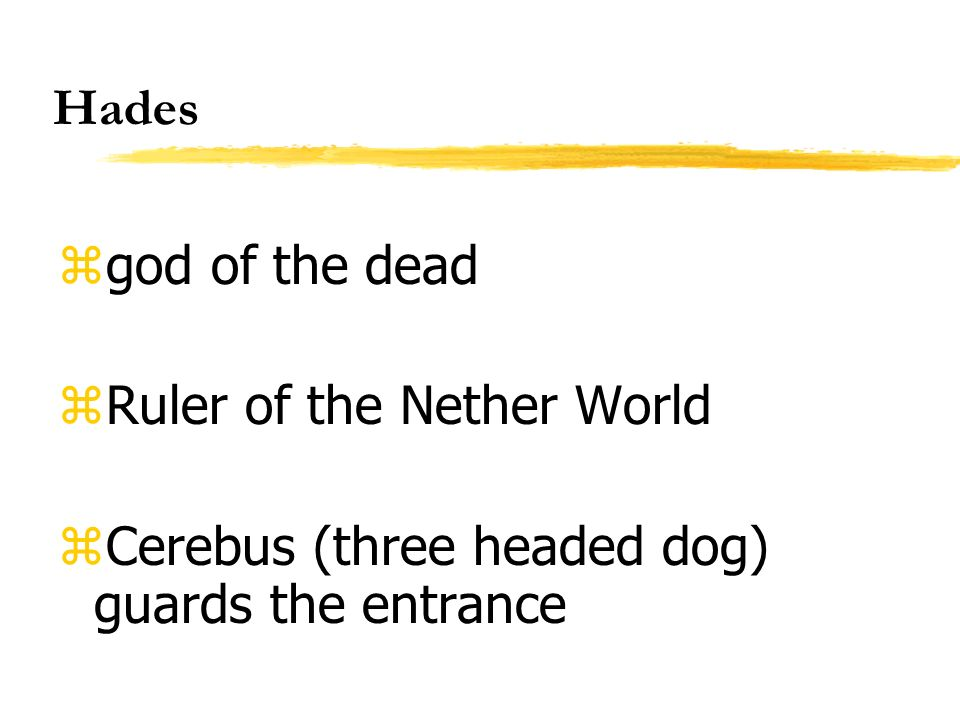 Hades god of the dead Ruler of the Nether World Cerebus (three headed dog) guards the entrance