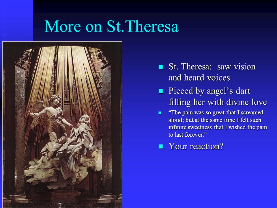 More on St.Theresa St. Theresa: saw vision and heard voices