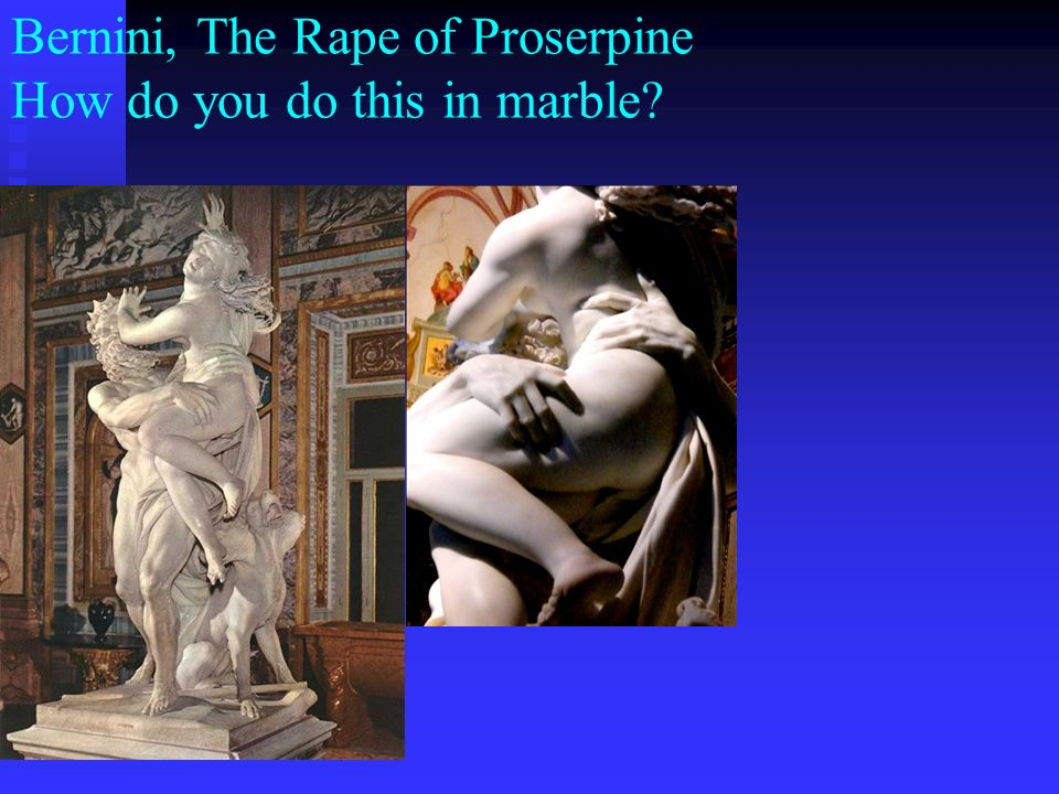 Bernini, The Rape of Proserpine How do you do this in marble