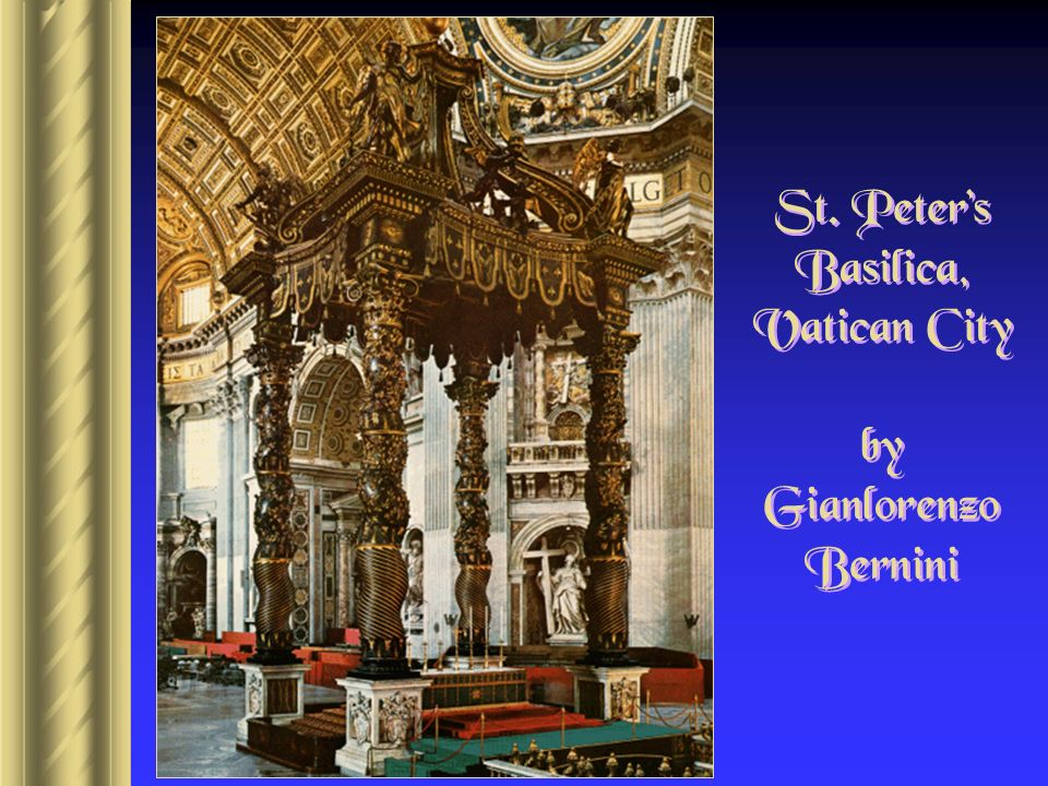 St. Peter's Basilica, Vatican City by Gianlorenzo Bernini