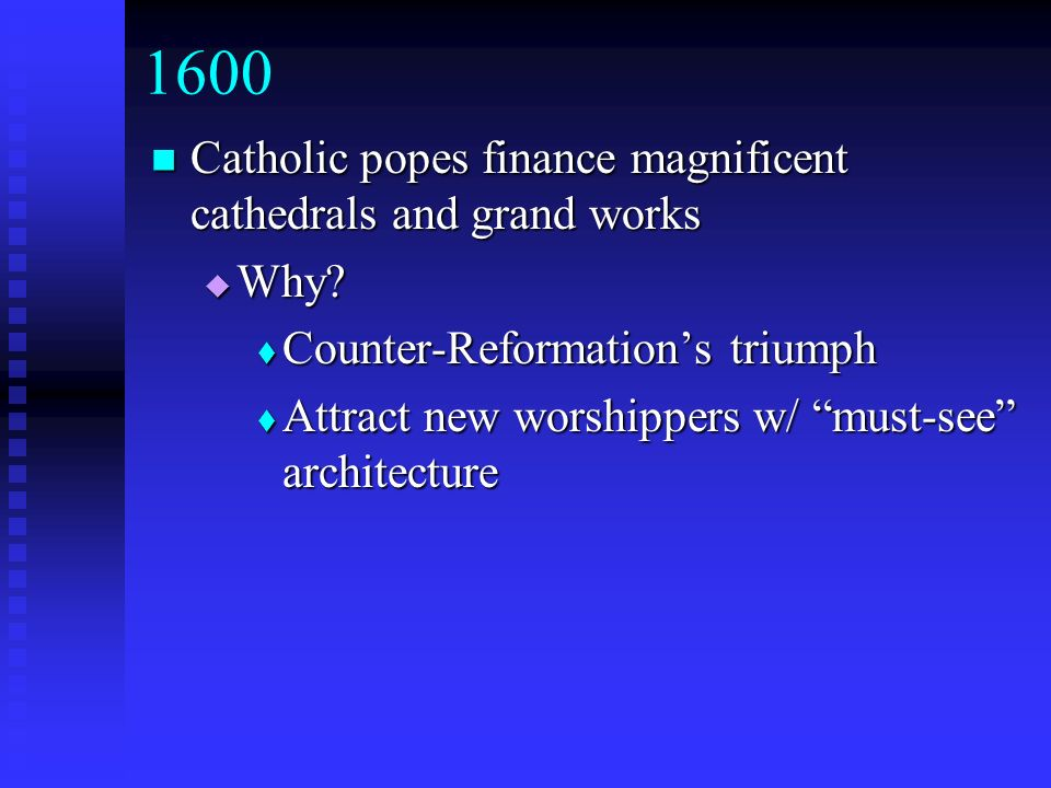 1600 Catholic popes finance magnificent cathedrals and grand works