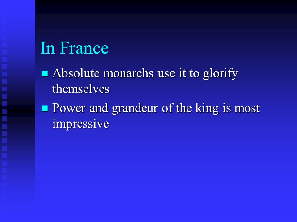 In France Absolute monarchs use it to glorify themselves