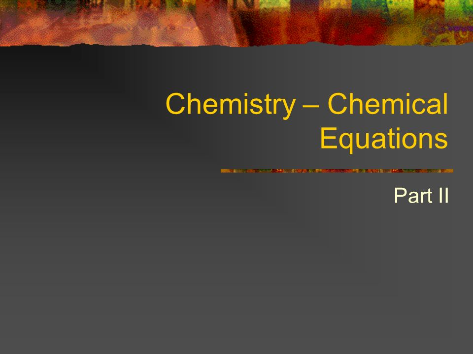 Chemistry – Chemical Equations