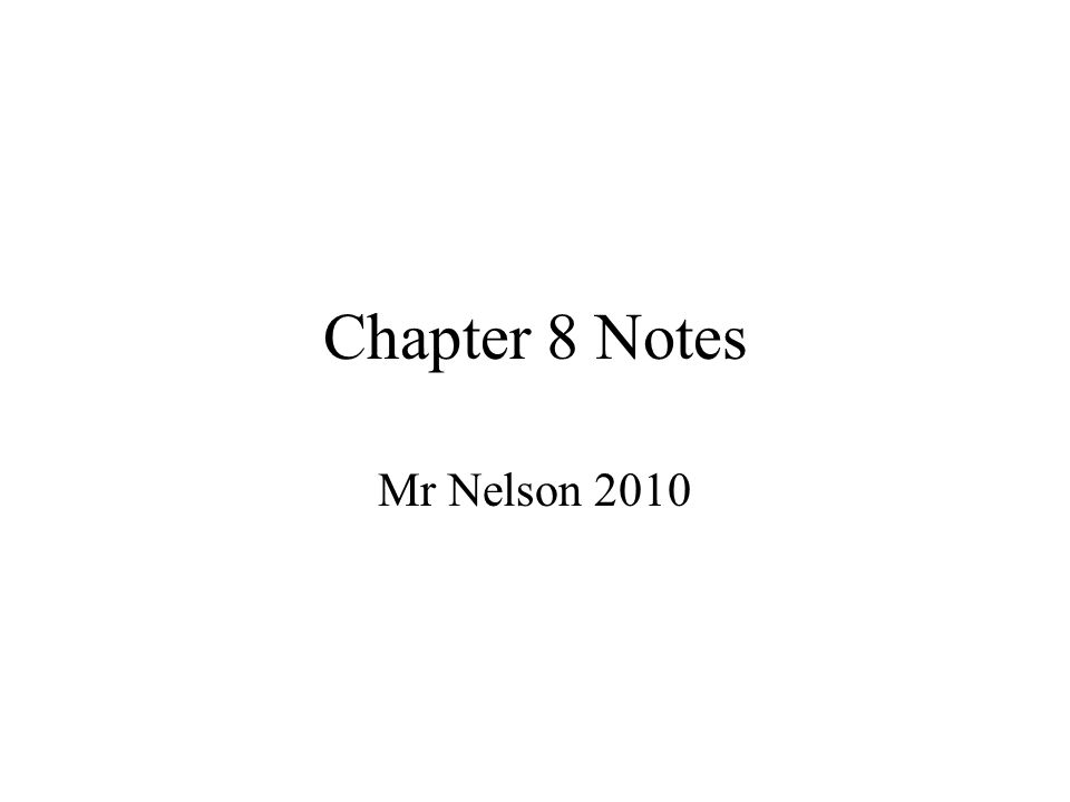 Chapter 8 Notes Mr Nelson 2010