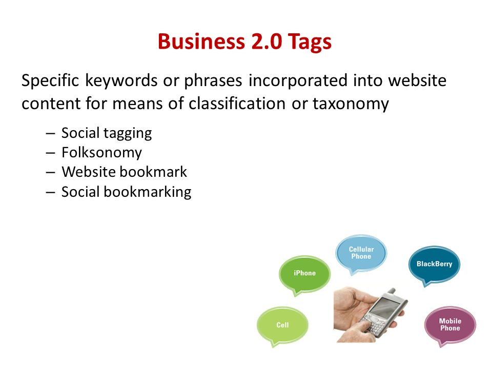Business 2.0 Tags Specific keywords or phrases incorporated into website content for means of classification or taxonomy.