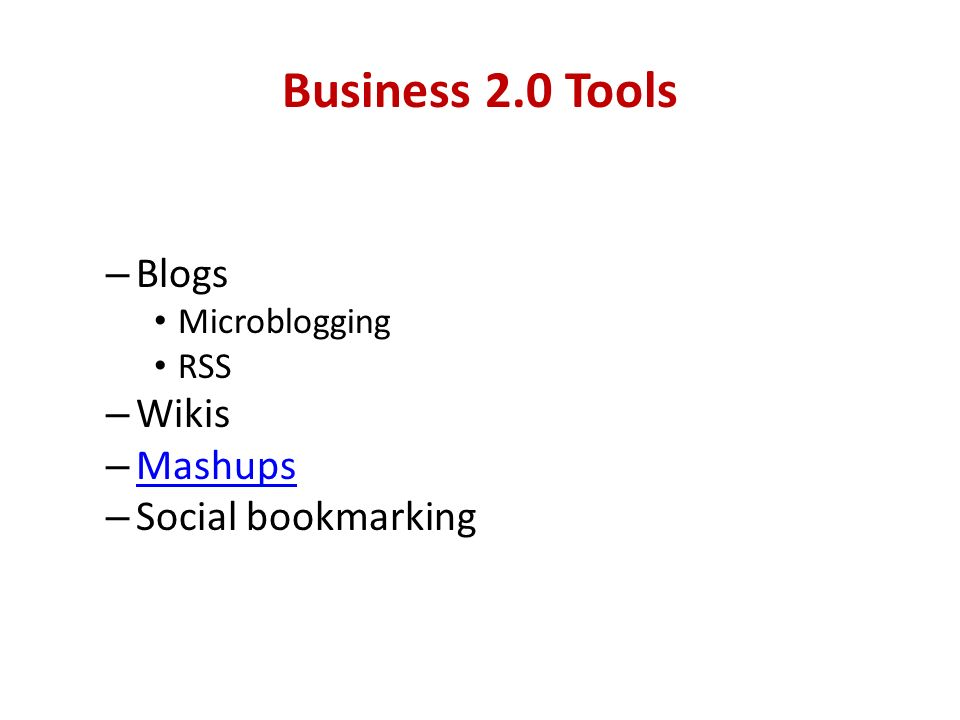Business 2.0 Tools Blogs Wikis Mashups Social bookmarking