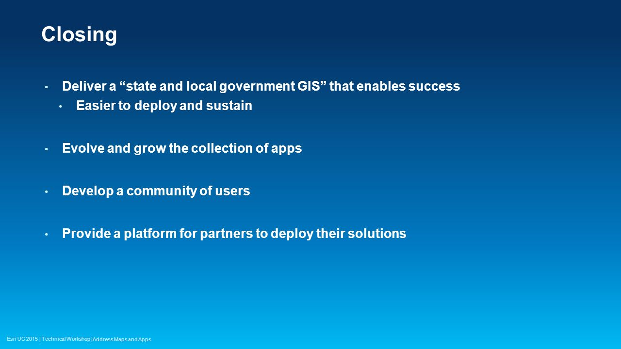 Closing Deliver a state and local government GIS that enables success. Easier to deploy and sustain.