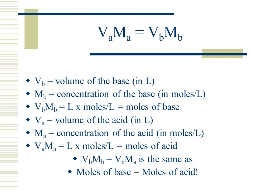 VaMa = VbMb Vb = volume of the base (in L)