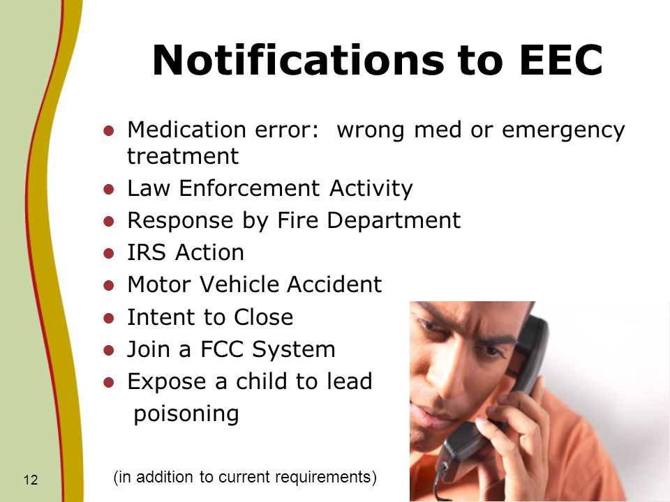 Notifications to EEC Medication error: wrong med or emergency treatment. Law Enforcement Activity.