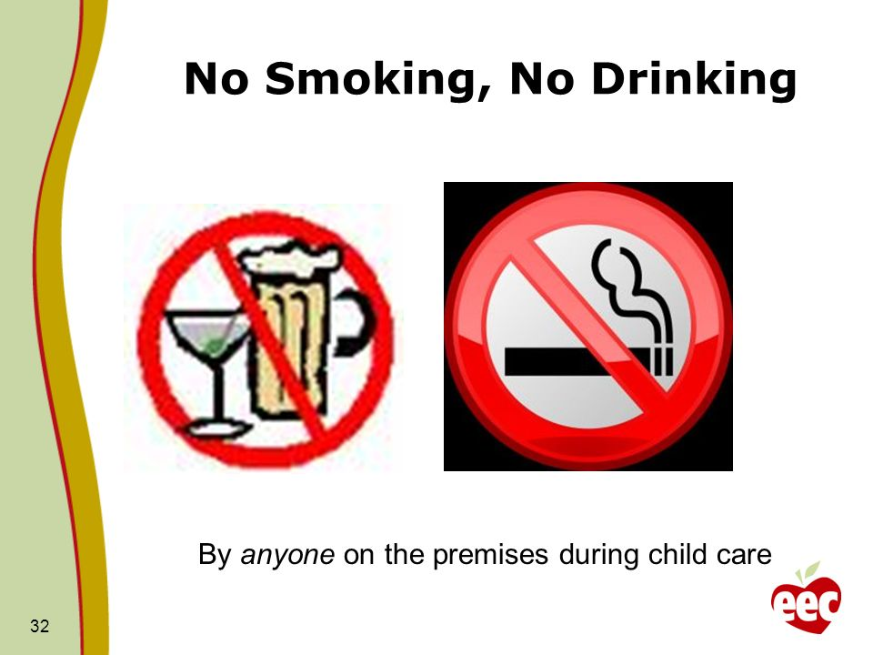 No Smoking, No Drinking By anyone on the premises during child care