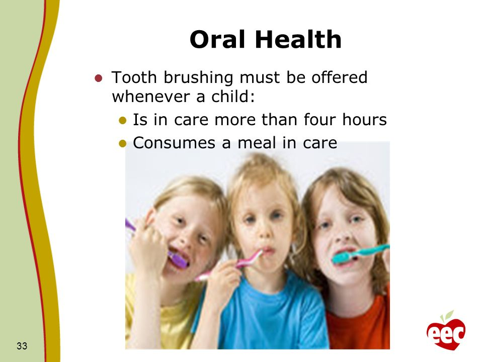 Oral Health Tooth brushing must be offered whenever a child: