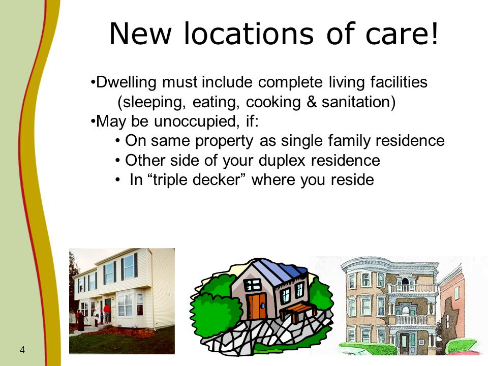 New locations of care! Dwelling must include complete living facilities. (sleeping, eating, cooking & sanitation)