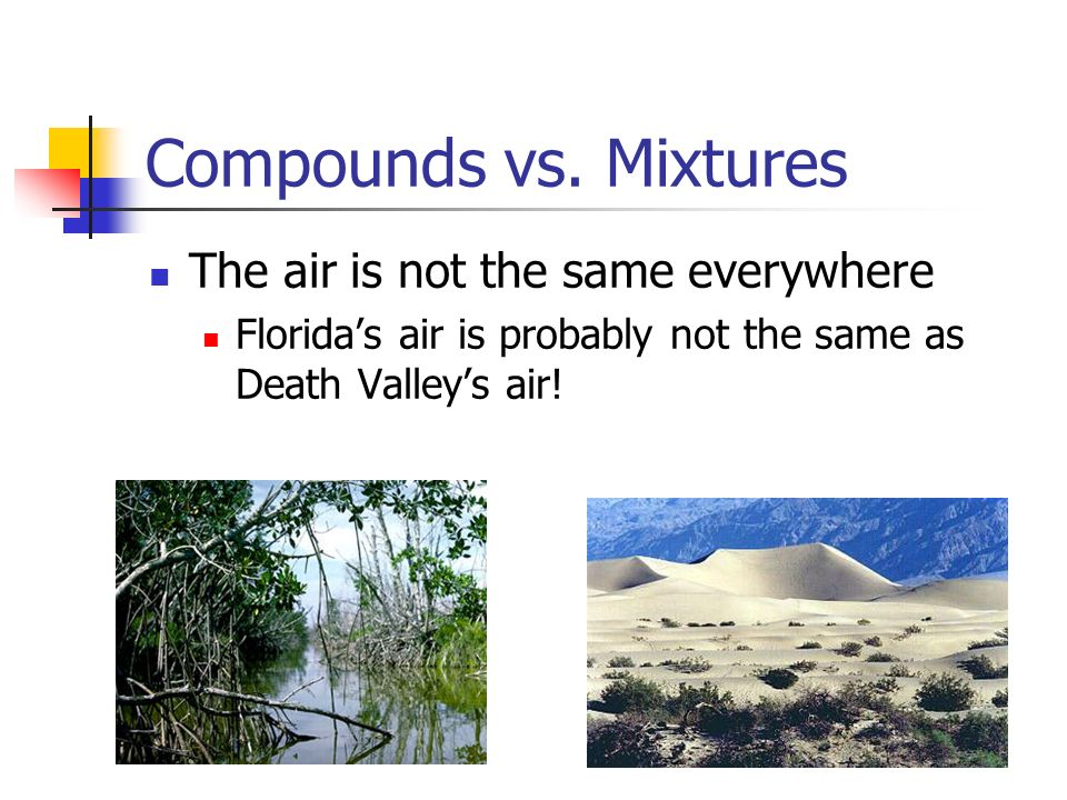Compounds vs. Mixtures The air is not the same everywhere