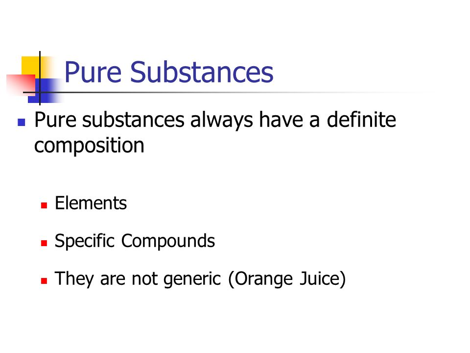 Pure Substances Pure substances always have a definite composition