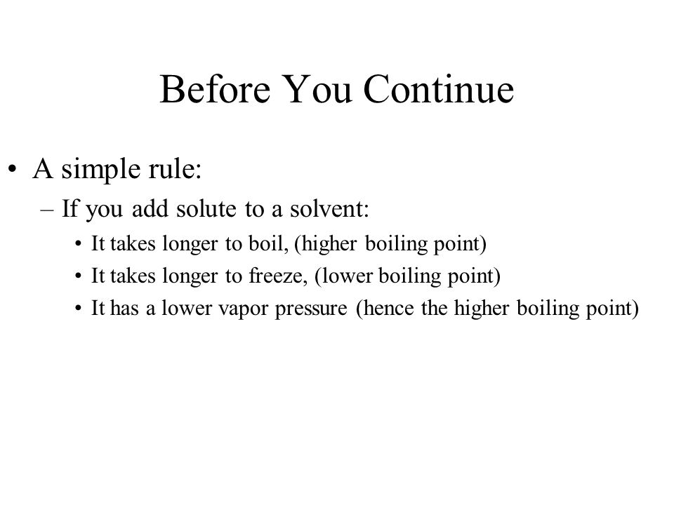 Before You Continue A simple rule: If you add solute to a solvent:
