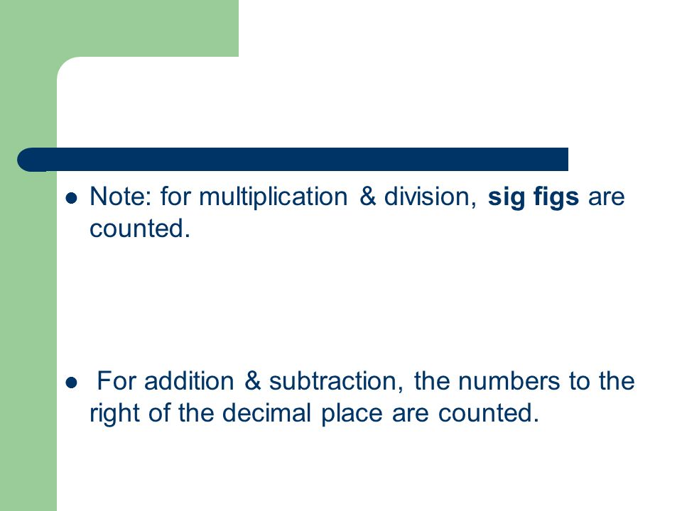 Note: for multiplication & division, sig figs are counted.
