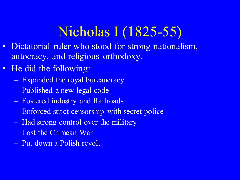 Nicholas I (1825-55) Dictatorial ruler who stood for strong nationalism, autocracy, and religious orthodoxy.