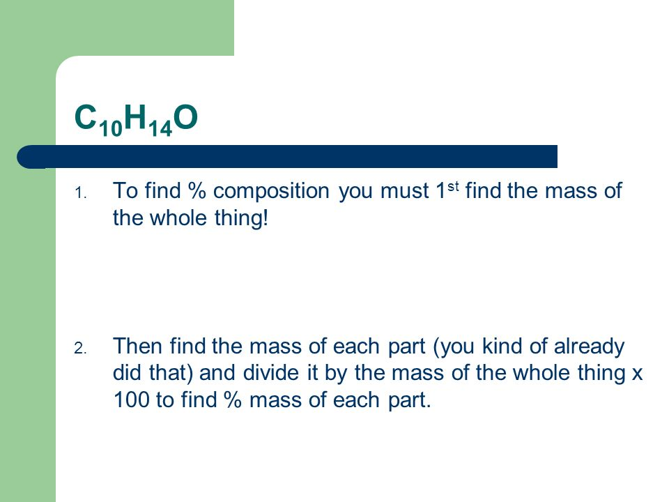 C10H14O To find % composition you must 1st find the mass of the whole thing!