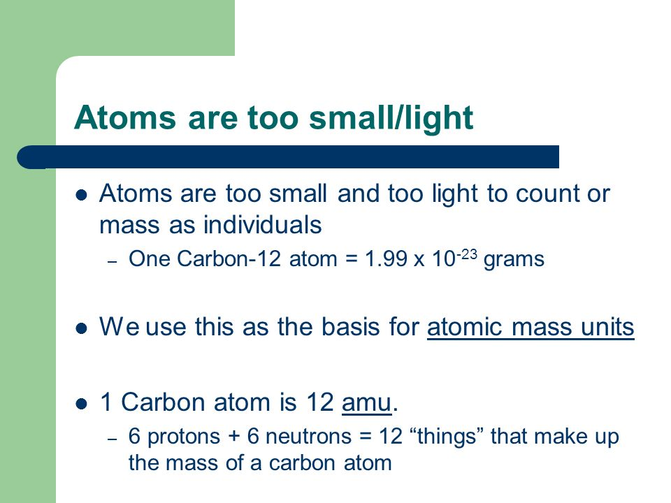 Atoms are too small/light