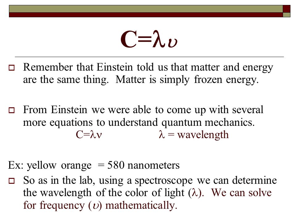 C= Remember that Einstein told us that matter and energy are the same thing. Matter is simply frozen energy.