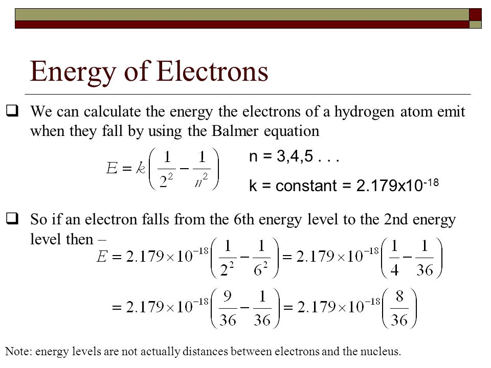 Energy of Electrons We can calculate the energy the electrons of a hydrogen atom emit when they fall by using the Balmer equation.