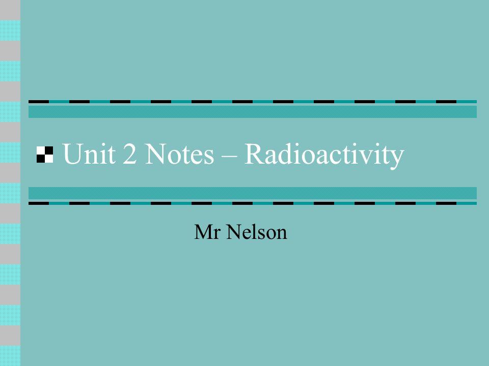 Unit 2 Notes – Radioactivity