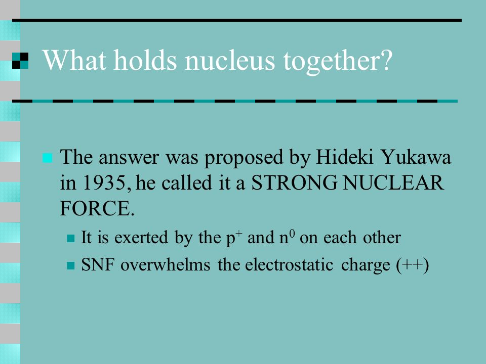 What holds nucleus together