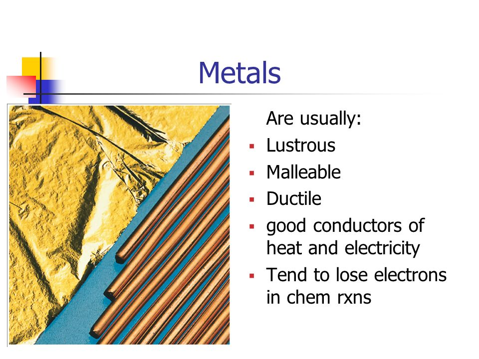 Metals Are usually: Lustrous Malleable Ductile