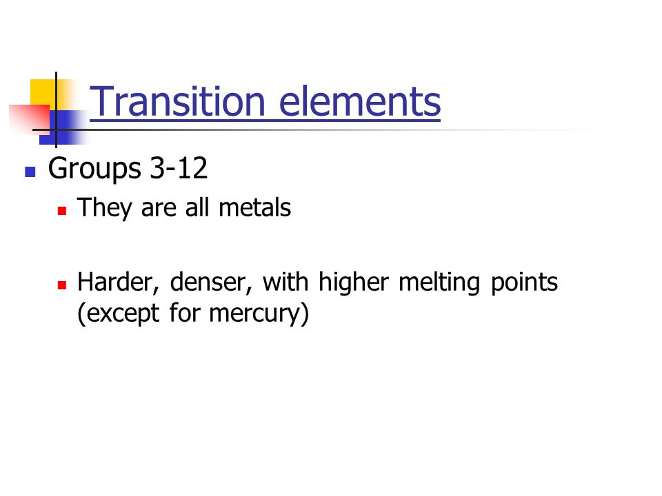 Transition elements Groups 3-12 They are all metals