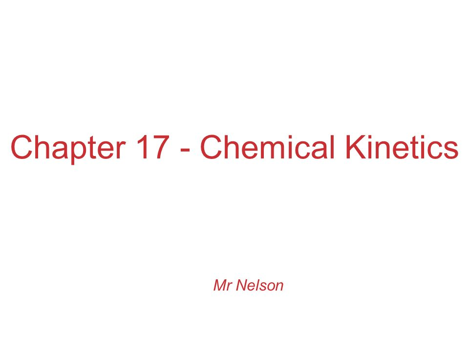 Chapter 17 - Chemical Kinetics