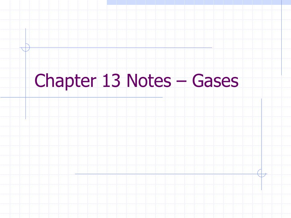 Chapter 13 Notes – Gases