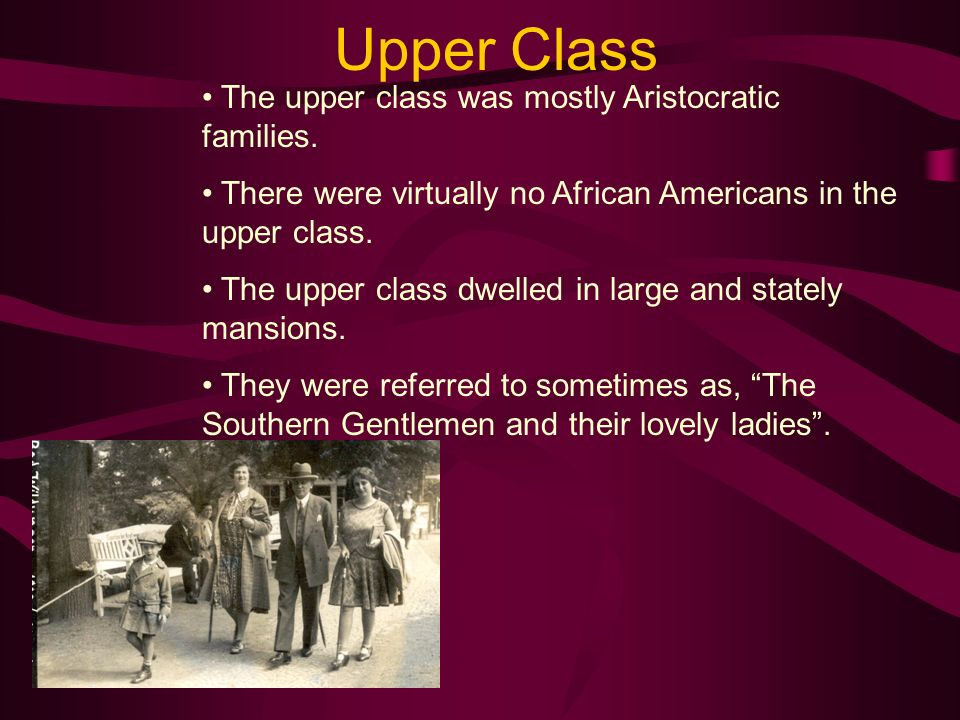Upper Class • The upper class was mostly Aristocratic families.