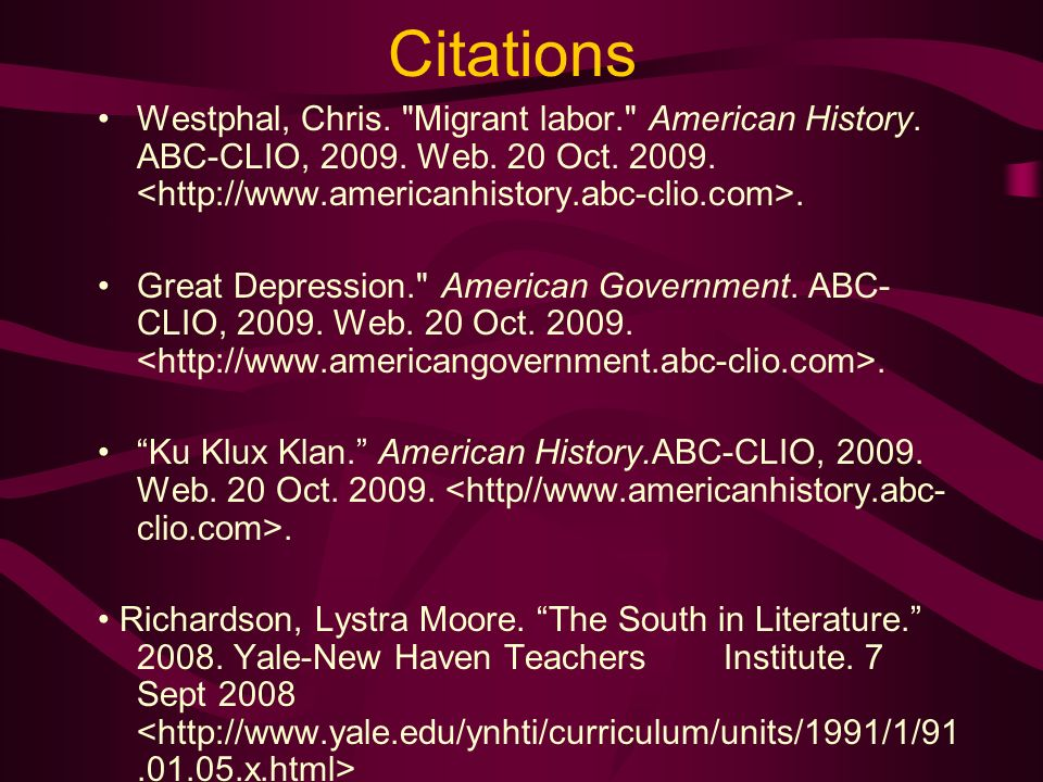 Citations Westphal, Chris. Migrant labor. American History. ABC-CLIO, 2009. Web. 20 Oct. 2009. <http://www.americanhistory.abc-clio.com>.