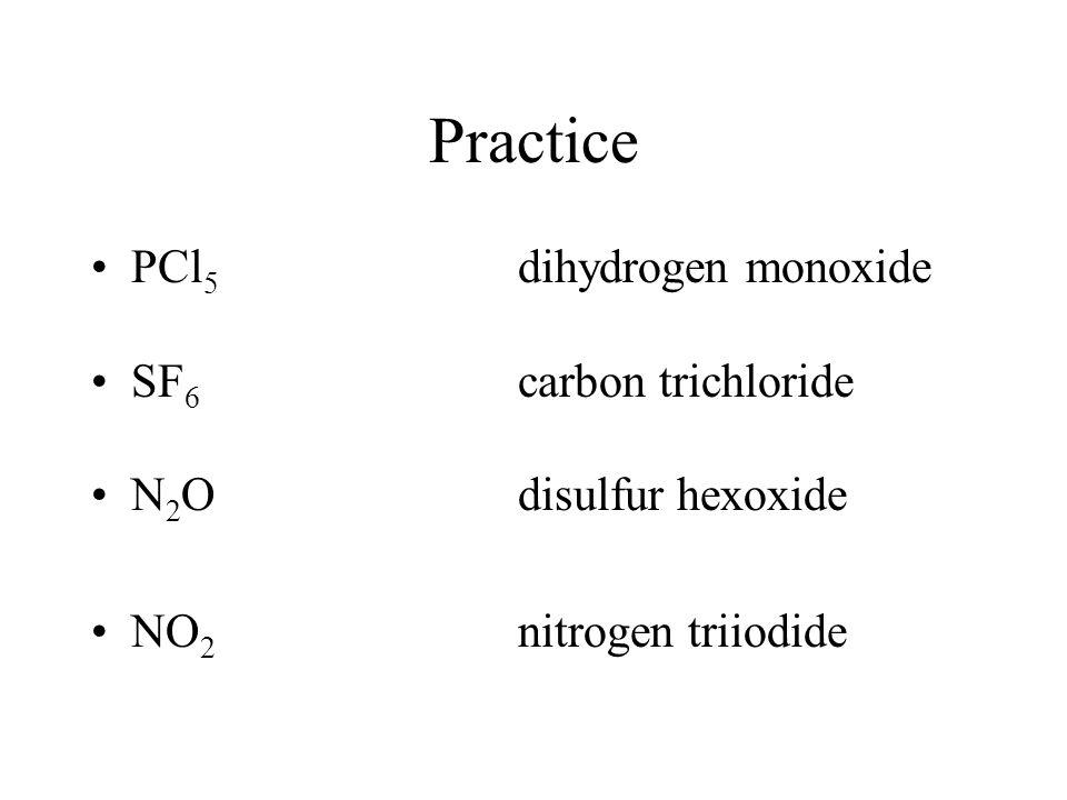 Practice PCl5 dihydrogen monoxide SF6 carbon trichloride