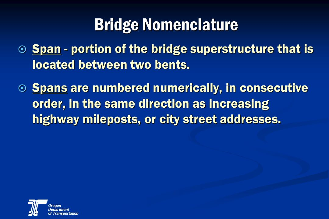 Bridge Nomenclature Span - portion of the bridge superstructure that is located between two bents.