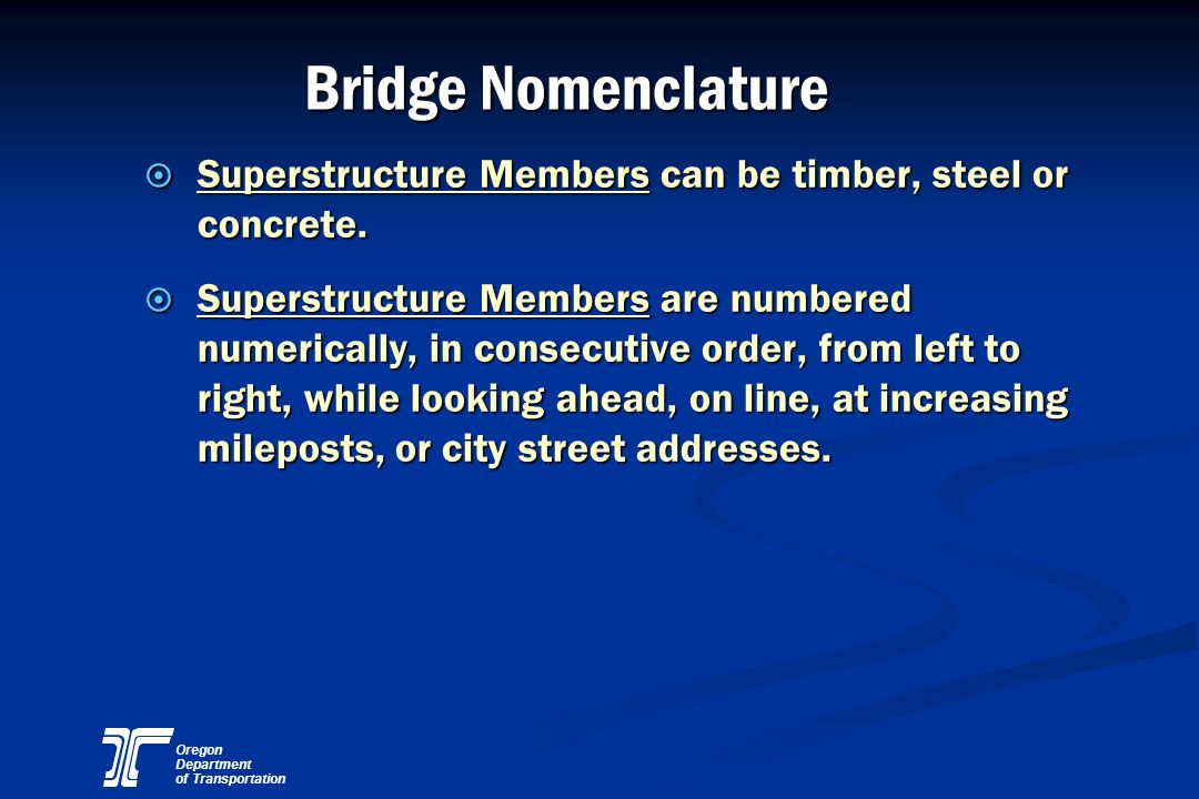 Bridge Nomenclature Superstructure Members can be timber, steel or concrete.