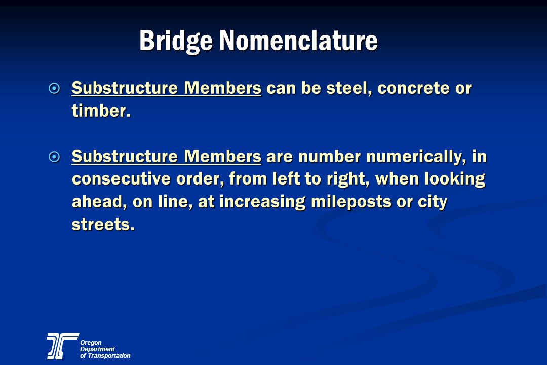 Bridge Nomenclature Substructure Members can be steel, concrete or timber.