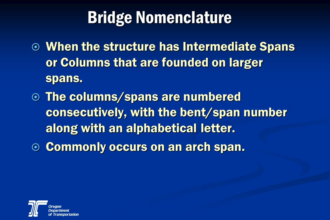 Bridge Nomenclature When the structure has Intermediate Spans or Columns that are founded on larger spans.