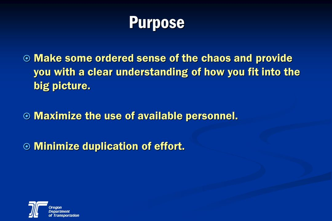 Purpose Make some ordered sense of the chaos and provide you with a clear understanding of how you fit into the big picture.
