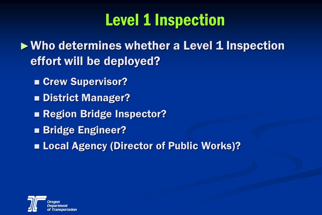Level 1 Inspection Who determines whether a Level 1 Inspection effort will be deployed Crew Supervisor